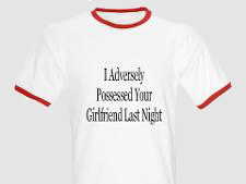 We wish this shirt had been around when we were in law school - it would have made the doctrine of adverse possession much more real and understandable for us ...
