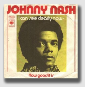 Remember Johnny Nash?  Are you really that old?  Johnny obviously didn't live near the Comacks, or he would never have written the song.